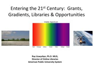 Entering the 21 st  Century:  Grants, Gradients, Libraries & Opportunities