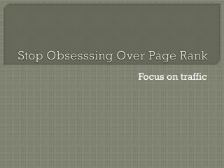 Stop  Obsesssing  Over Page Rank