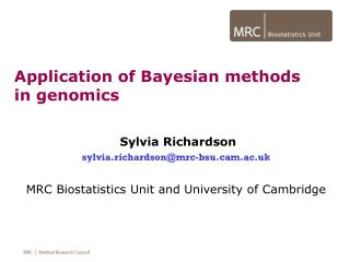 Sylvia Richardson sylvia.richardson@mrc-bsu.cam.ac.uk MRC Biostatistics Unit and University of Cambridge