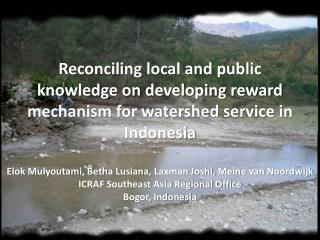 Reconciling local and  public  knowledge on developing reward mechanism for watershed service in Indonesia