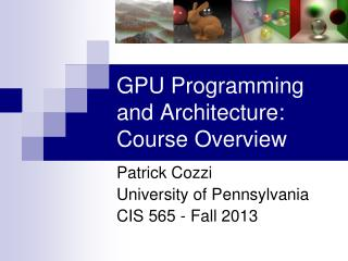 GPU Programming and Architecture:  Course Overview
