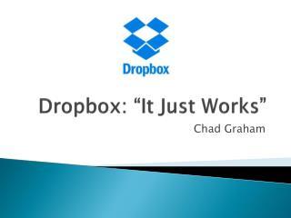 """Dropbox: """"It Just Works"""""""