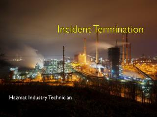 Incident Termination