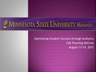 Optimizing Student Success through Analytics Fall Planning Retreat August 13-14, 2012