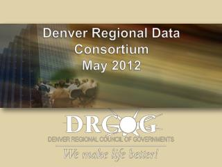 Denver Regional Data Consortium May 2012