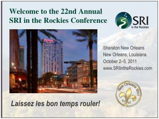 Welcome to the 22nd Annual SRI in the Rockies Conference