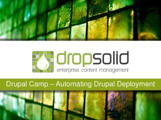 Drupal Camp �  Automati ng  D rupal  D eployment