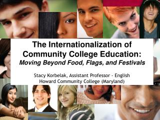 The Internationalization of Community College Education:  Moving Beyond Food, Flags, and Festivals Stacy  Korbelak, Ass