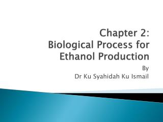Chapter 2: Biological Process for Ethanol Production