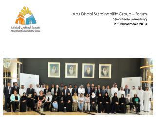 Abu  Dhabi  Sustainability Group � Forum Quarterly Meeting 21 st  November 2013