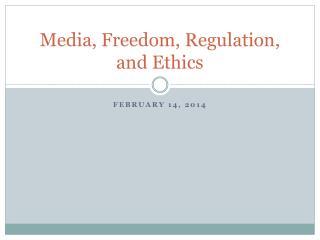 Media, Freedom, Regulation, and Ethics