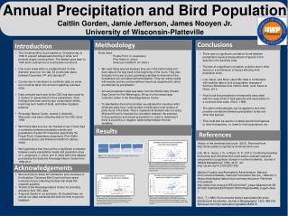 Annual Precipitation and Bird Population Caitlin Gorden, Jamie Jefferson, James Nooyen Jr. University of Wisconsin-Plat