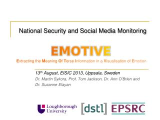 13 th  August, EISIC 2013, Uppsala, Sweden Dr.  Martin Sykora,  Prof.  Tom Jackson, Dr. Ann O'Brien and  Dr. Suzanne El