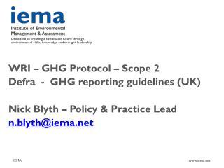 WRI – GHG Protocol – Scope 2 Defra  -  GHG reporting guidelines (UK) Nick Blyth – Policy & Practice Lead n.blyth@iema.n