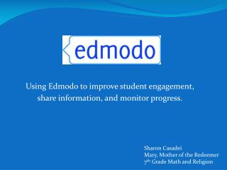 Using Edmodo to improve student engagement,  share information, and monitor progress.