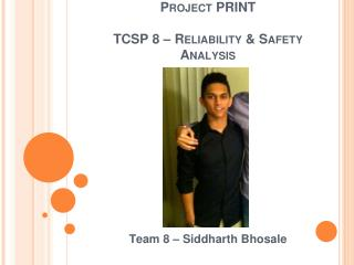Project PRINT TCSP 8 – Reliability & Safety Analysis