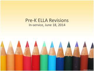 Pre -K ELLA  Revisions