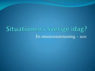 Situationen i Sverige idag?