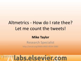 Altmetrics  - How do I rate thee? Let me count the tweets!