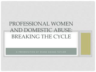 Professional women and domestic abuse: Breaking  the Cycle