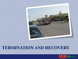 Termination and recovery