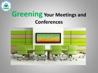 Greening  Your Meetings and Conferences