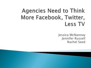 Agencies Need to Think More  Facebook , Twitter, Less TV