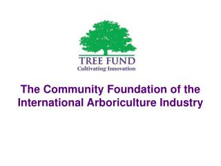 The Community Foundation of the International Arboriculture Industry
