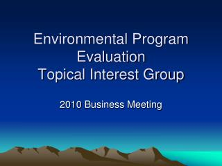 Environmental Program Evaluation  Topical Interest Group