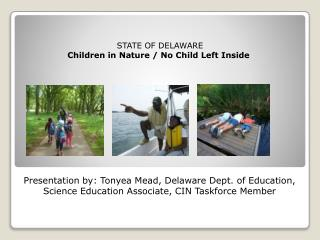 Presentation by: Tonyea Mead, Delaware Dept. of Education, Science Education Associate, CIN Taskforce Member