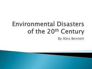 Environmental Disasters of the 20 th  Century