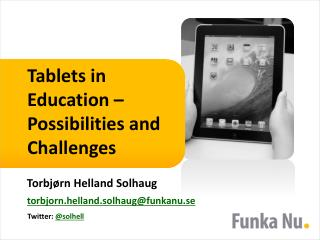 Tablets in Education � Possibilities and Challenges