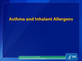 Asthma and Inhalant Allergens