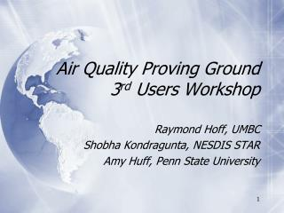 Air Quality Proving Ground 3 rd  Users Workshop