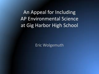 An Appeal for Including  AP Environmental Science  at Gig Harbor High School