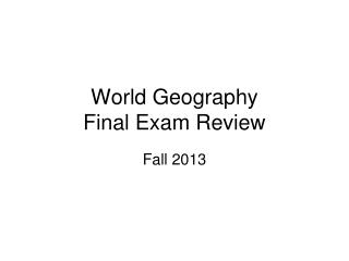 World Geography  Final Exam Review