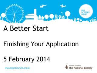 A Better Start Finishing Your Application 5 February 2014