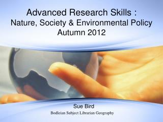 Advanced Research Skills : Nature, Society & Environmental Policy Autumn  2012