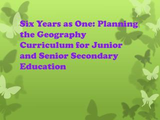 Six Years as One: Planning the Geography Curriculum for Junior and Senior Secondary Education