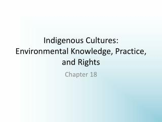 Indigenous Cultures: Environmental Knowledge, Practice, and Rights