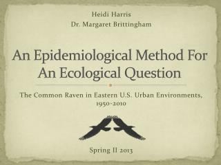 An Epidemiological Method For An Ecological Question
