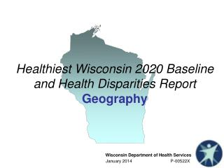 Healthiest Wisconsin 2020 Baseline and Health Disparities Report  Geography