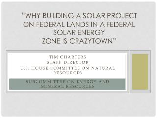 """ Why Building a Solar Project on Federal Lands in  a Federal Solar Energy  Zone is  Crazytown """
