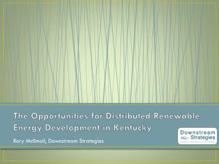 The Opportunities for Distributed Renewable Energy Development in Kentucky