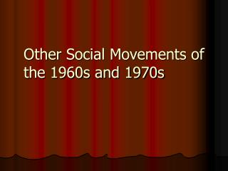 Other Social Movements of the 1960s and 1970s