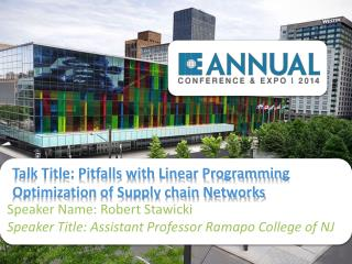 Talk Title: Pitfalls with Linear Programming Optimization of Supply chain Networks