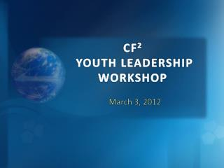 CF 2 YOUTH LEADERSHIP WORKSHOP