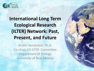 International Long Term Ecological Research (ILTER) Network: Past, Present, and Future