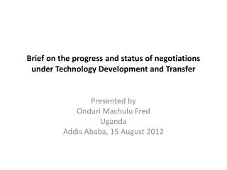 Brief on the progress  and status of negotiations  under Technology Development and Transfer