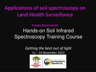 Hands-on Soil Infrared Spectroscopy Training Course Getting the best out of light 11 –  14  November 2013